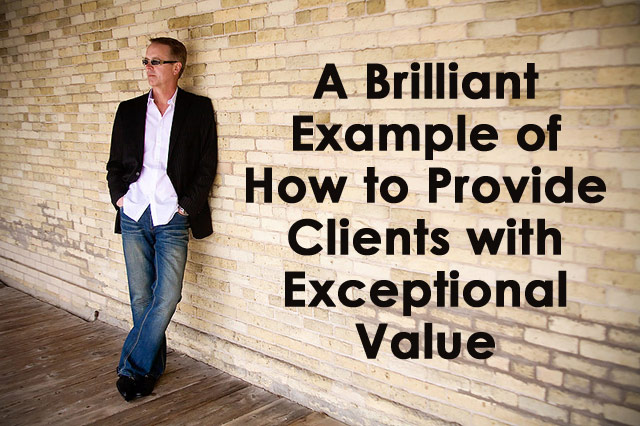 A Brilliant Example of How to Provide Clients with Exceptional Value